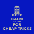 KEEP CALM IT'S TIME FOR CHEAP TRICKS - Personalised Poster large