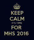 KEEP CALM IT'S TIME FOR  MHS 2016  - Personalised Poster large