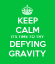 KEEP CALM IT'S TIME TO TRY DEFYING GRAVITY - Personalised Poster large