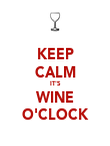 KEEP CALM IT'S WINE O'CLOCK - Personalised Poster large