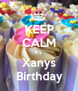 KEEP CALM It's  Xanys Birthday - Personalised Poster large