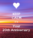 KEEP CALM IT's Your 20th Anniversary  - Personalised Poster large