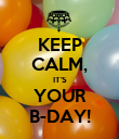 KEEP CALM, IT'S YOUR B-DAY! - Personalised Poster large