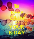 KEEP CALM IT'S YOUR  B-DAY - Personalised Poster large