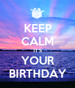 KEEP CALM IT'S YOUR BIRTHDAY - Personalised Poster large