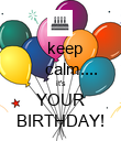 keep      calm.... it's YOUR BIRTHDAY! - Personalised Poster large