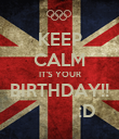 KEEP CALM IT'S YOUR BIRTHDAY!!           :D - Personalised Poster large