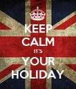 KEEP CALM IT'S YOUR HOLIDAY - Personalised Poster large