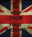 KEEP CALM IT'S YOUR  WEDDING - Personalised Poster large