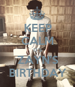 KEEP CALM IT'S ZAYN'S BIRTHDAY - Personalised Poster large