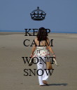 KEEP  CALM IT WON'T SNOW - Personalised Poster large