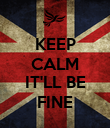 KEEP CALM  IT'LL BE FINE - Personalised Poster large