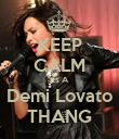 KEEP CALM Its A Demi Lovato THANG - Personalised Poster large