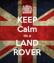 KEEP Calm its a LAND ROVER - Personalised Poster large