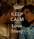 KEEP CALM It's a Love Story - Personalised Poster large