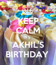 KEEP CALM ITS  AKHIL'S BIRTHDAY  - Personalised Poster large