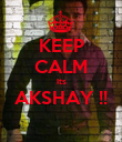 KEEP CALM Its AKSHAY !!  - Personalised Poster large