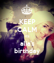 KEEP CALM its alia's birthday - Personalised Poster large