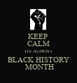 KEEP  CALM ITS ALMOST BLACK HISTORY  MONTH - Personalised Poster large