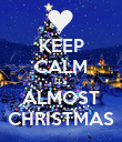 KEEP CALM ITS ALMOST CHRISTMAS - Personalised Poster large