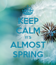 KEEP CALM IT'S ALMOST SPRING - Personalised Poster large