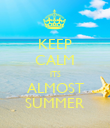 KEEP CALM ITS ALMOST SUMMER - Personalised Poster large