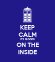 KEEP CALM ITS BIGGER ON THE INSIDE - Personalised Poster large