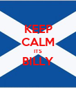 KEEP CALM ITS BILLY  - Personalised Poster large