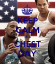 KEEP CALM IT'S CHEST DAY - Personalised Poster large