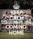 KEEP CALM ITS COMING  HOME - Personalised Poster large
