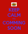 KEEP CALM ITS COMMING SOON - Personalised Poster large