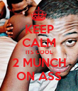 KEEP CALM ITS COOL 2 MUNCH ON ASS - Personalised Poster large