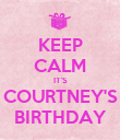 KEEP CALM IT'S COURTNEY'S BIRTHDAY - Personalised Poster large