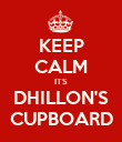 KEEP CALM ITS DHILLON'S CUPBOARD - Personalised Poster large