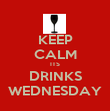 KEEP CALM ITS DRINKS WEDNESDAY - Personalised Poster large
