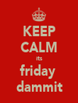 KEEP CALM its friday  dammit - Personalised Poster large