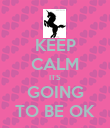 KEEP CALM ITS GOING TO BE OK - Personalised Poster large