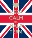 KEEP CALM ITS HALF TERM - Personalised Poster large