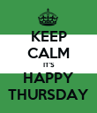 KEEP CALM IT'S HAPPY THURSDAY - Personalised Poster large