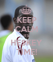 KEEP CALM ITS HESKEY TIME! - Personalised Poster large