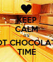 KEEP CALM ITS HOT CHOCOLATE  TIME - Personalised Poster large