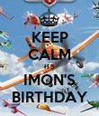 KEEP CALM ITS IMON'S BIRTHDAY - Personalised Poster large
