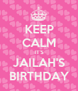 KEEP CALM IT'S JAILAH'S BIRTHDAY - Personalised Poster large