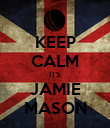 KEEP CALM ITS JAMIE MASON - Personalised Poster large