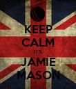 KEEP CALM ITS JAMIE MASON - Personalised Poster large