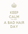 KEEP CALM ITS JUST A BAD HAIR DAY - Personalised Poster large