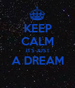KEEP CALM IT'S JUST A DREAM  - Personalised Poster large