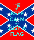 KEEP CALM ITS JUST A FLAG - Personalised Poster large