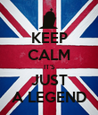KEEP CALM IT'S JUST A LEGEND - Personalised Poster large