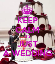 KEEP CALM IT'S JUST A WEDDING - Personalised Poster large